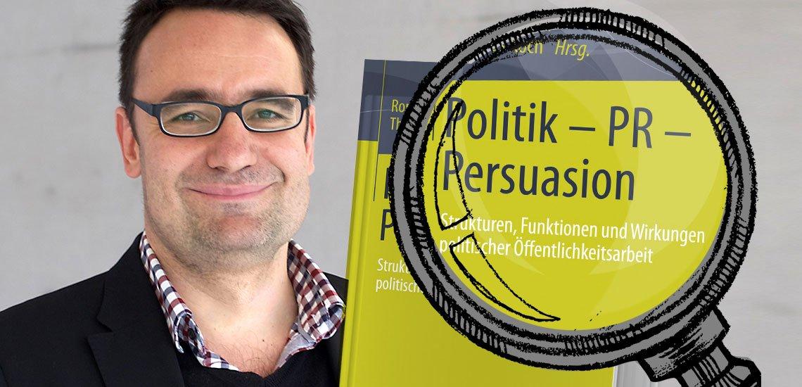 "Marcus Maurer rezensiert ""Politik - PR - Persuasion"" (c) Universität Mainz / Collage: Marcel Franke"
